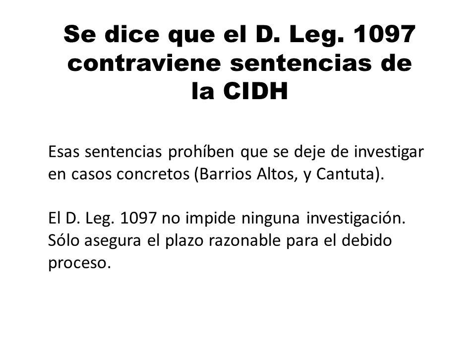 Se dice que el D. Leg. 1097 contraviene sentencias de la CIDH Esas sentencias prohíben que se deje de investigar en casos concretos (Barrios Altos, y