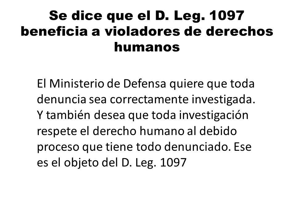 Se dice que el D. Leg. 1097 beneficia a violadores de derechos humanos El Ministerio de Defensa quiere que toda denuncia sea correctamente investigada