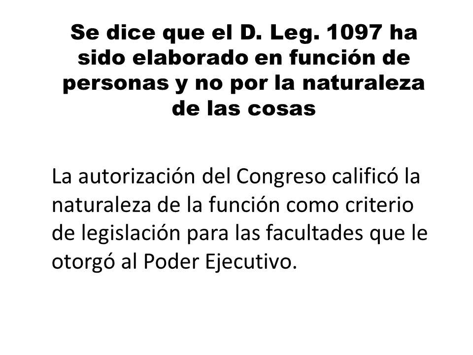 Se dice que el D. Leg. 1097 ha sido elaborado en función de personas y no por la naturaleza de las cosas La autorización del Congreso calificó la natu