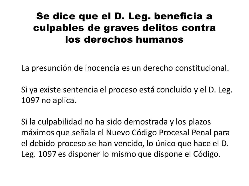 Se dice que el D. Leg. beneficia a culpables de graves delitos contra los derechos humanos La presunción de inocencia es un derecho constitucional. Si