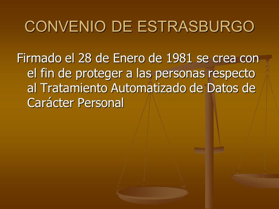 CONVENIO DE ESTRASBURGO Firmado el 28 de Enero de 1981 se crea con el fin de proteger a las personas respecto al Tratamiento Automatizado de Datos de