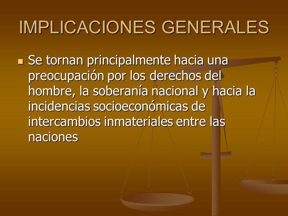 IMPLICACIONES GENERALES Se tornan principalmente hacia una preocupación por los derechos del hombre, la soberanía nacional y hacia la incidencias soci