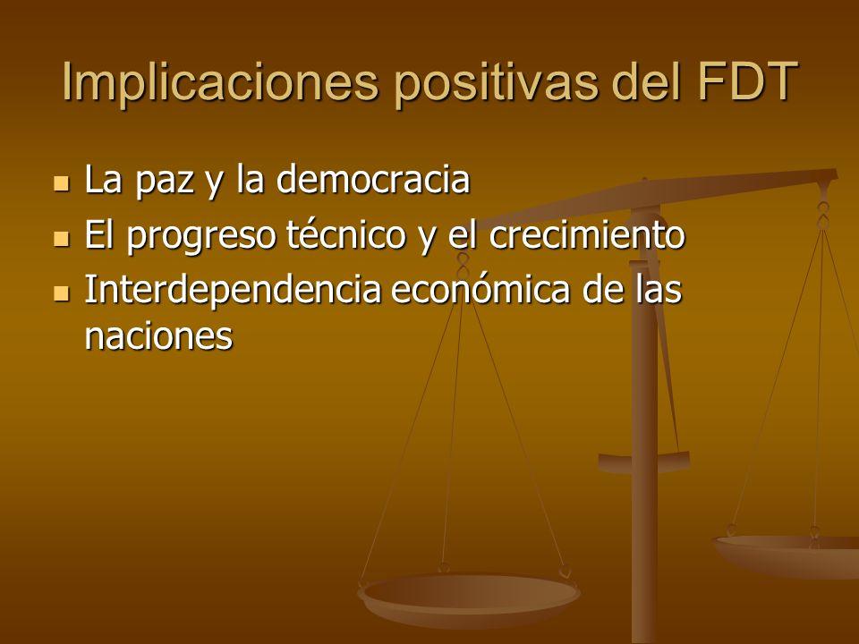 Implicaciones positivas del FDT La paz y la democracia La paz y la democracia El progreso técnico y el crecimiento El progreso técnico y el crecimient