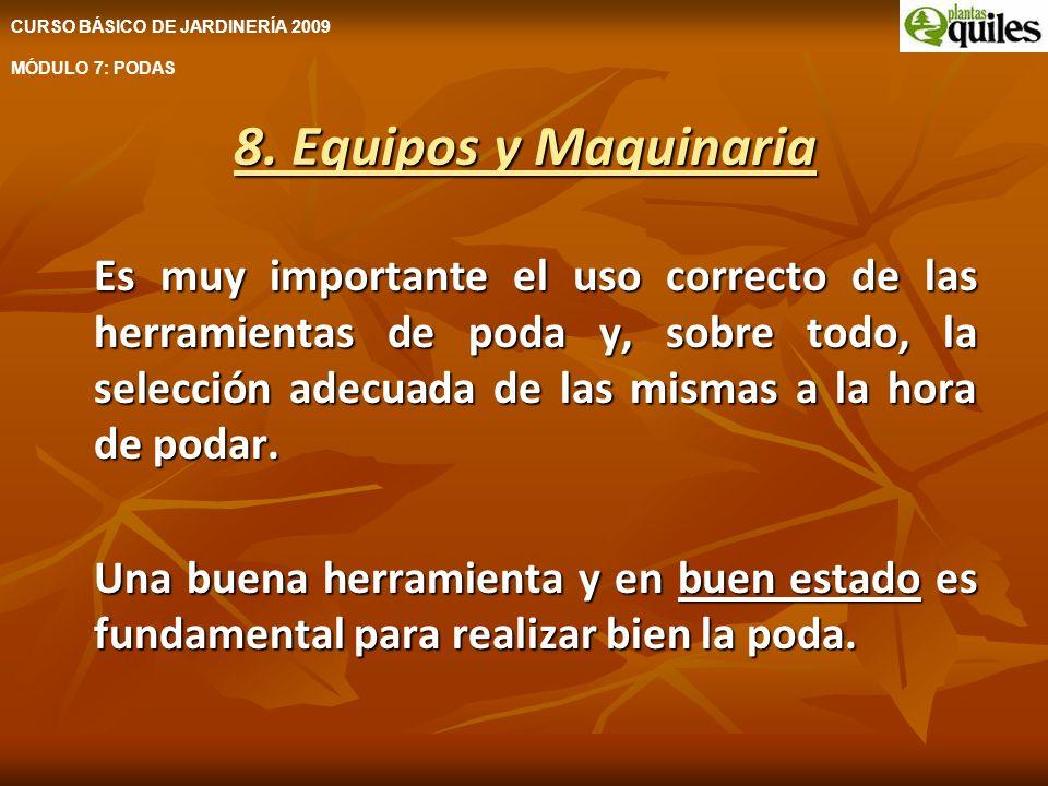 8. Equipos y Maquinaria Es muy importante el uso correcto de las herramientas de poda y, sobre todo, la selección adecuada de las mismas a la hora de