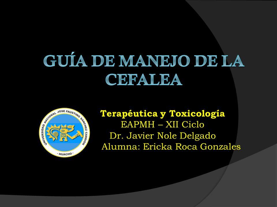 Terapéutica y Toxicología EAPMH – XII Ciclo Dr. Javier Nole Delgado Alumna: Ericka Roca Gonzales
