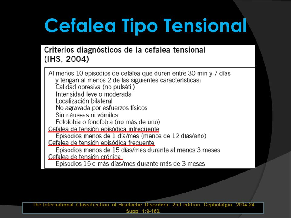 Cefalea Tipo Tensional The International Classification of Headache Disorders: 2nd edition. Cephalalgia. 2004;24 Suppl 1:9-160.