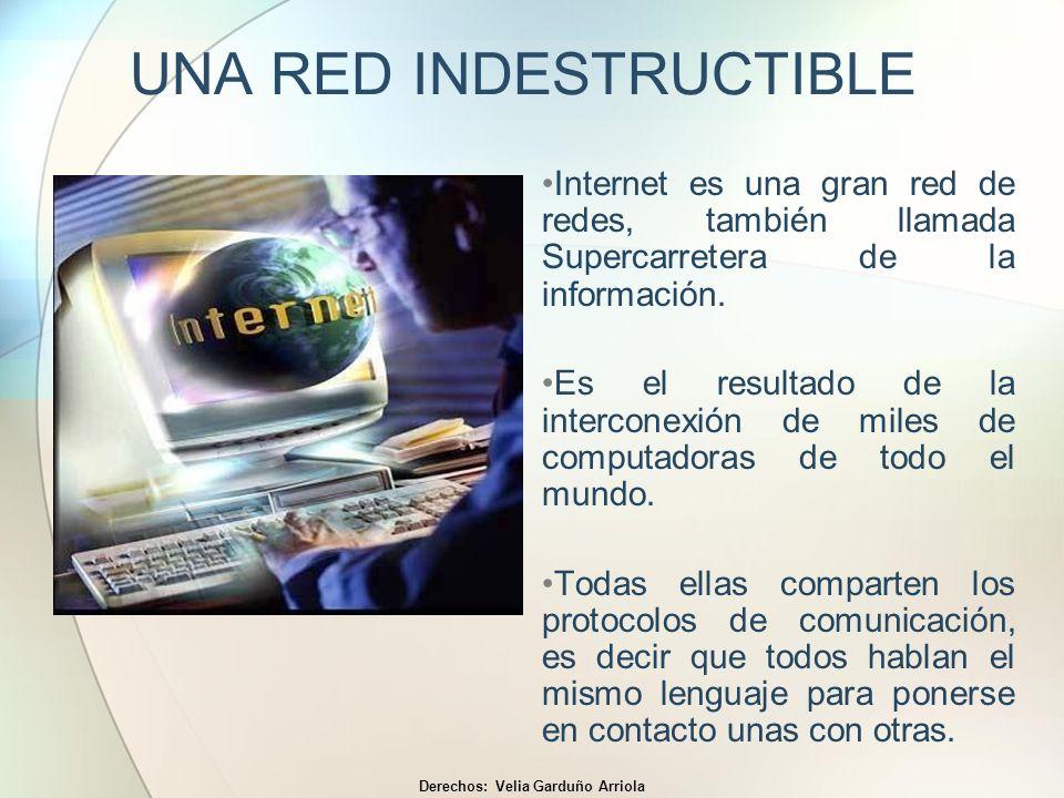 UNA RED INDESTRUCTIBLE Internet es una gran red de redes, también llamada Supercarretera de la información. Es el resultado de la interconexión de mil