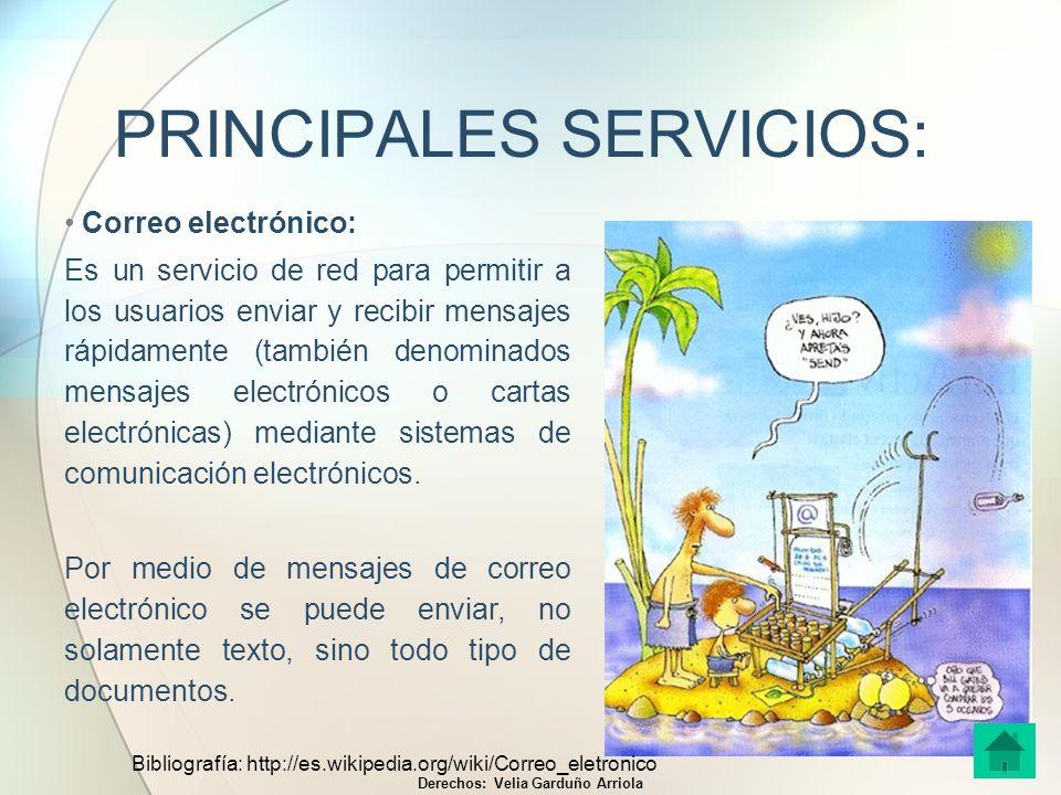 PRINCIPALES SERVICIOS: Correo electrónico: Es un servicio de red para permitir a los usuarios enviar y recibir mensajes rápidamente (también denominad