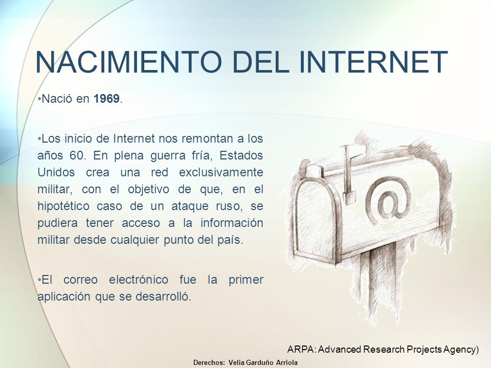 NACIMIENTO DEL INTERNET Nació en 1969. Los inicio de Internet nos remontan a los años 60. En plena guerra fría, Estados Unidos crea una red exclusivam