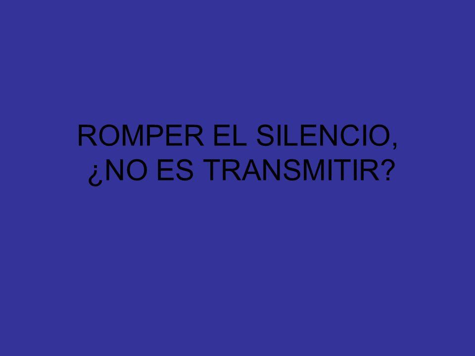 ROMPER EL SILENCIO, ¿NO ES TRANSMITIR?