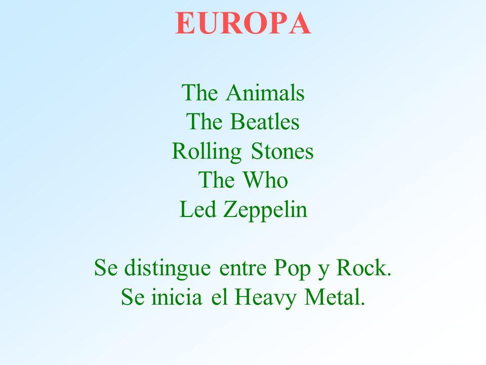 EUROPA The Animals The Beatles Rolling Stones The Who Led Zeppelin Se distingue entre Pop y Rock. Se inicia el Heavy Metal.