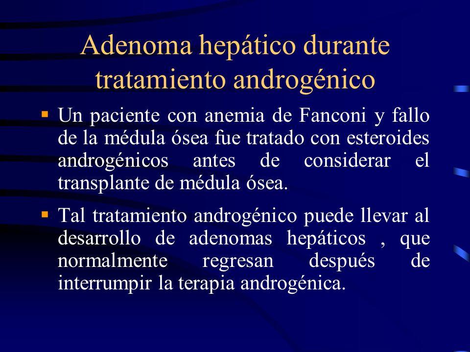 Adenoma hepático durante tratamiento androgénico Un paciente con anemia de Fanconi y fallo de la médula ósea fue tratado con esteroides androgénicos a