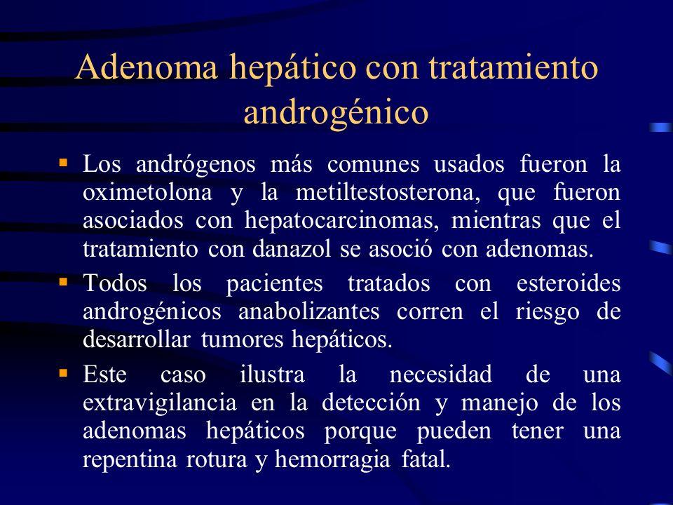 Adenoma hepático con tratamiento androgénico Los andrógenos más comunes usados fueron la oximetolona y la metiltestosterona, que fueron asociados con