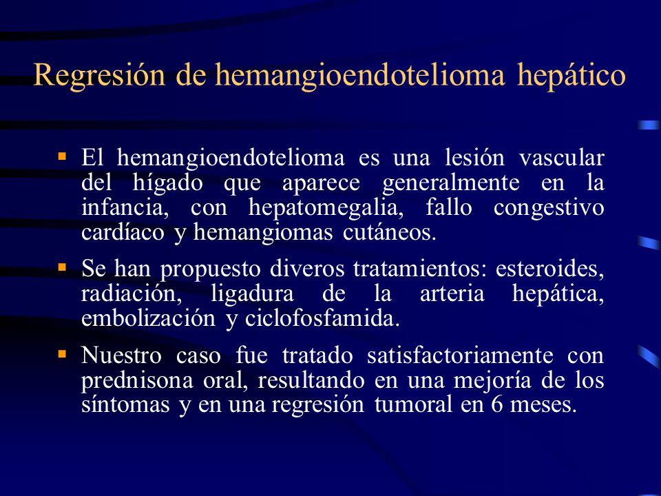 Regresión de hemangioendotelioma hepático El hemangioendotelioma es una lesión vascular del hígado que aparece generalmente en la infancia, con hepato