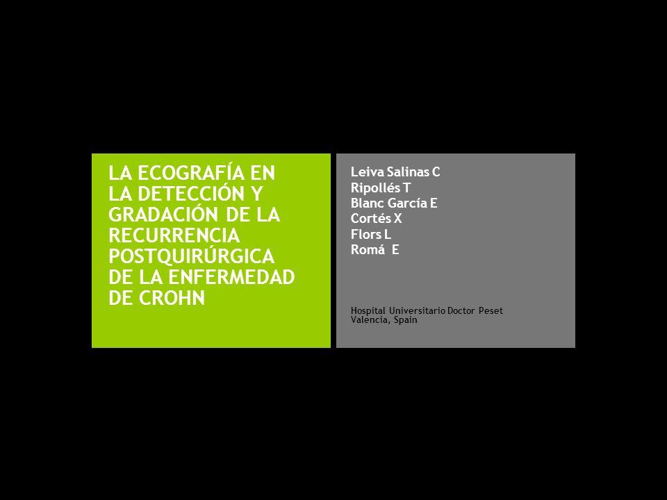 LA ECOGRAFÍA EN LA DETECCIÓN Y GRADACIÓN DE LA RECURRENCIA POSTQUIRÚRGICA DE LA ENFERMEDAD DE CROHN Hospital Universitario Doctor Peset Valencia, Spai