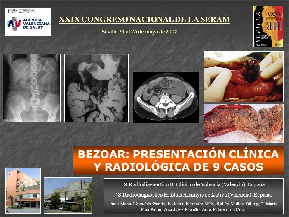 XXIX CONGRESO NACIONAL DE LA SERAM Sevilla 23 al 26 de mayo de 2008. BEZOAR: PRESENTACIÓN CLÍNICA Y RADIOLÓGICA DE 9 CASOS S.Radiodiagnóstico H. Clíni