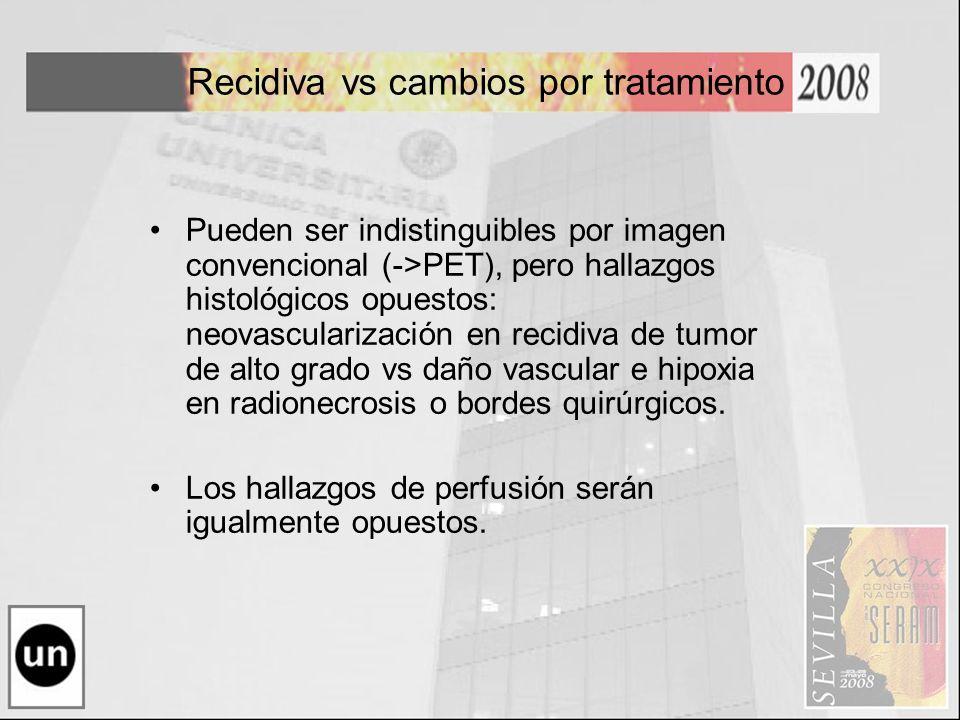 Recidiva vs cambios por tratamiento Pueden ser indistinguibles por imagen convencional (->PET), pero hallazgos histológicos opuestos: neovascularizaci