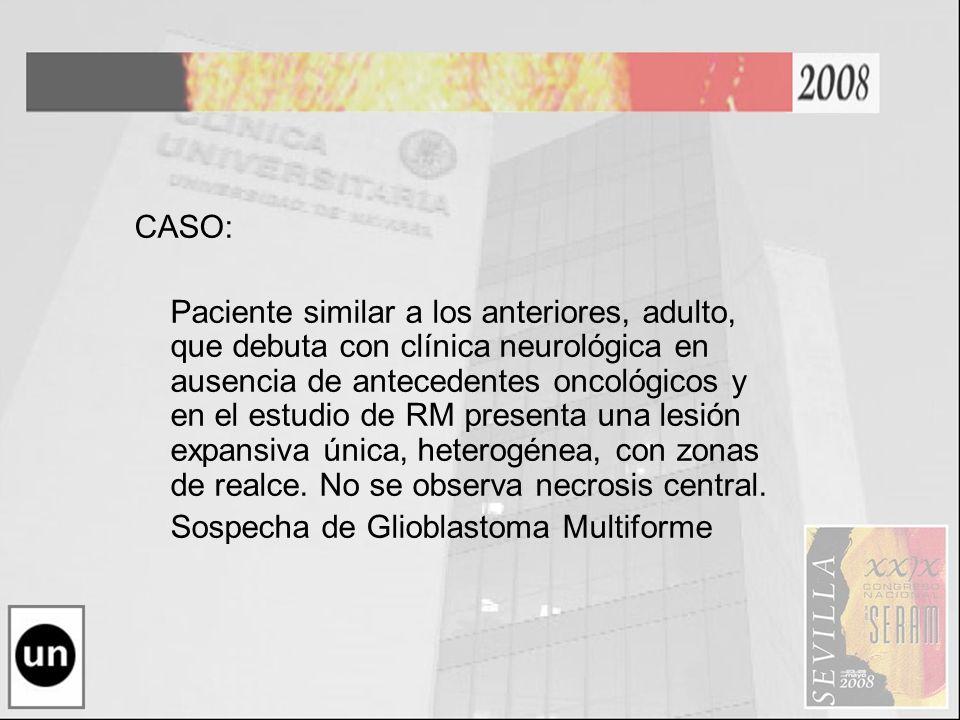CASO: Paciente similar a los anteriores, adulto, que debuta con clínica neurológica en ausencia de antecedentes oncológicos y en el estudio de RM pres