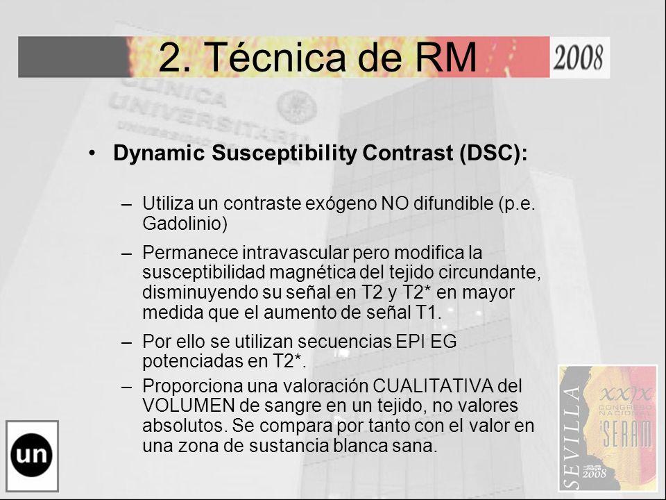 2. Técnica de RM Dynamic Susceptibility Contrast (DSC): –Utiliza un contraste exógeno NO difundible (p.e. Gadolinio) –Permanece intravascular pero mod