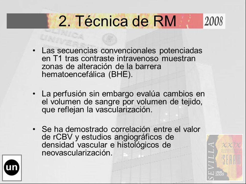 2. Técnica de RM Las secuencias convencionales potenciadas en T1 tras contraste intravenoso muestran zonas de alteración de la barrera hematoencefálic