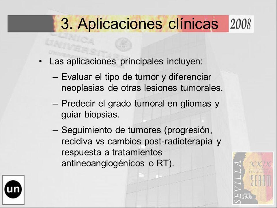 3. Aplicaciones clínicas Las aplicaciones principales incluyen: –Evaluar el tipo de tumor y diferenciar neoplasias de otras lesiones tumorales. –Prede