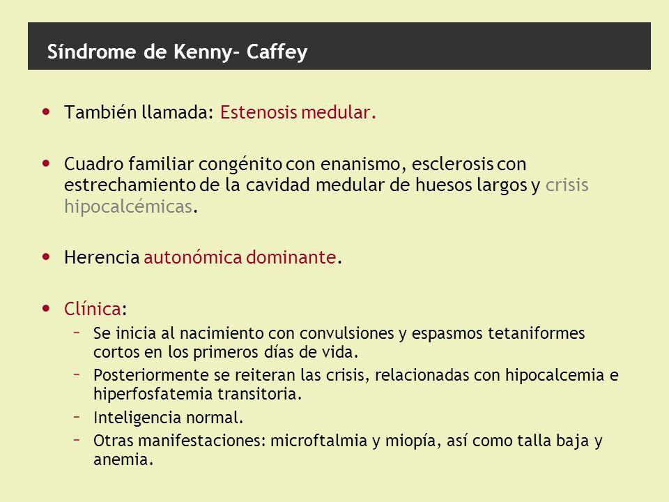 Síndrome de Kenny- Caffey También llamada: Estenosis medular.