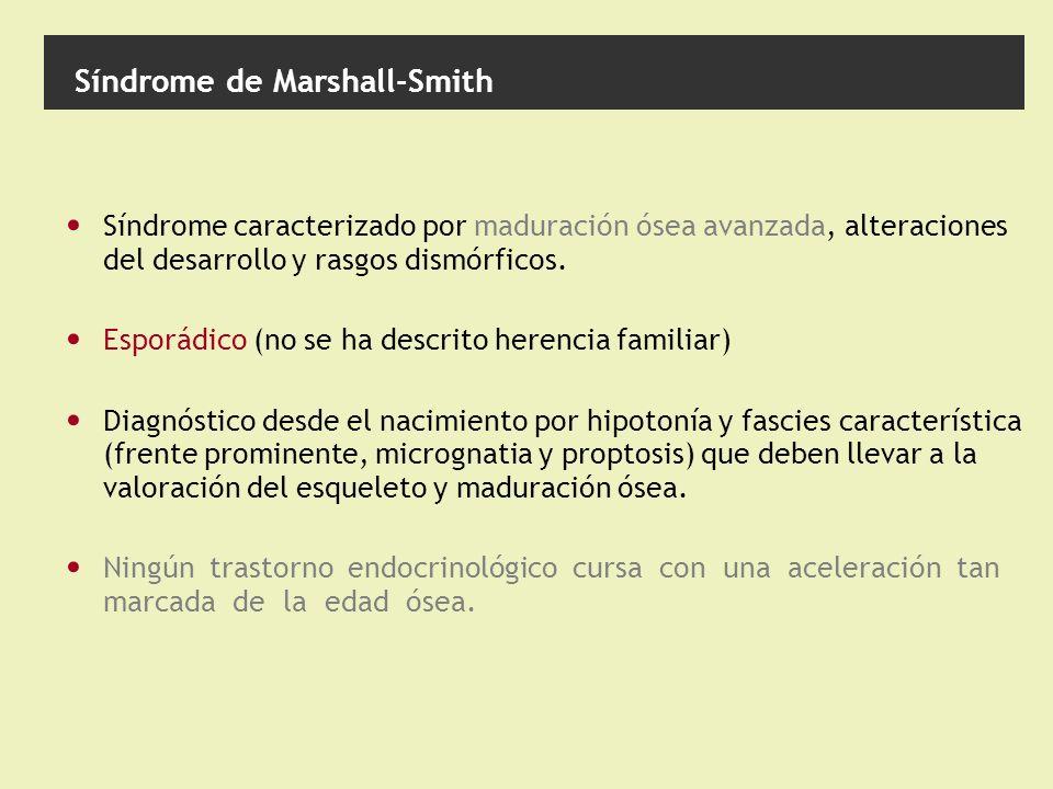 Síndrome de Marshall-Smith Síndrome caracterizado por maduración ósea avanzada, alteraciones del desarrollo y rasgos dismórficos.
