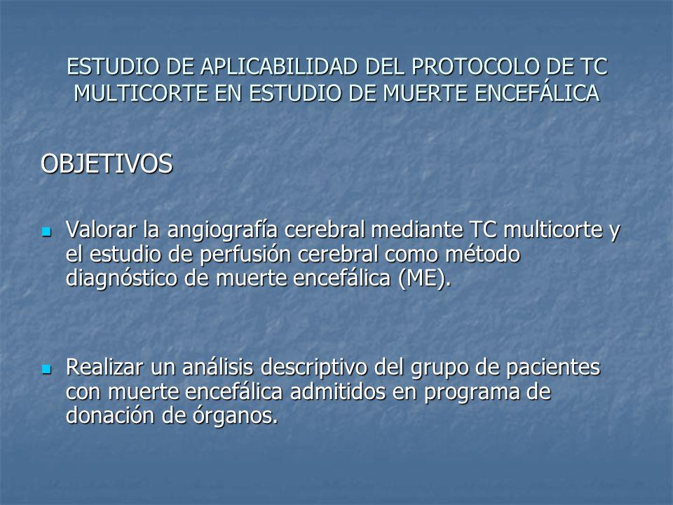 ESTUDIO DE APLICABILIDAD DEL PROTOCOLO DE TC MULTICORTE EN ESTUDIO DE MUERTE ENCEFÁLICA OBJETIVOS Valorar la angiografía cerebral mediante TC multicor