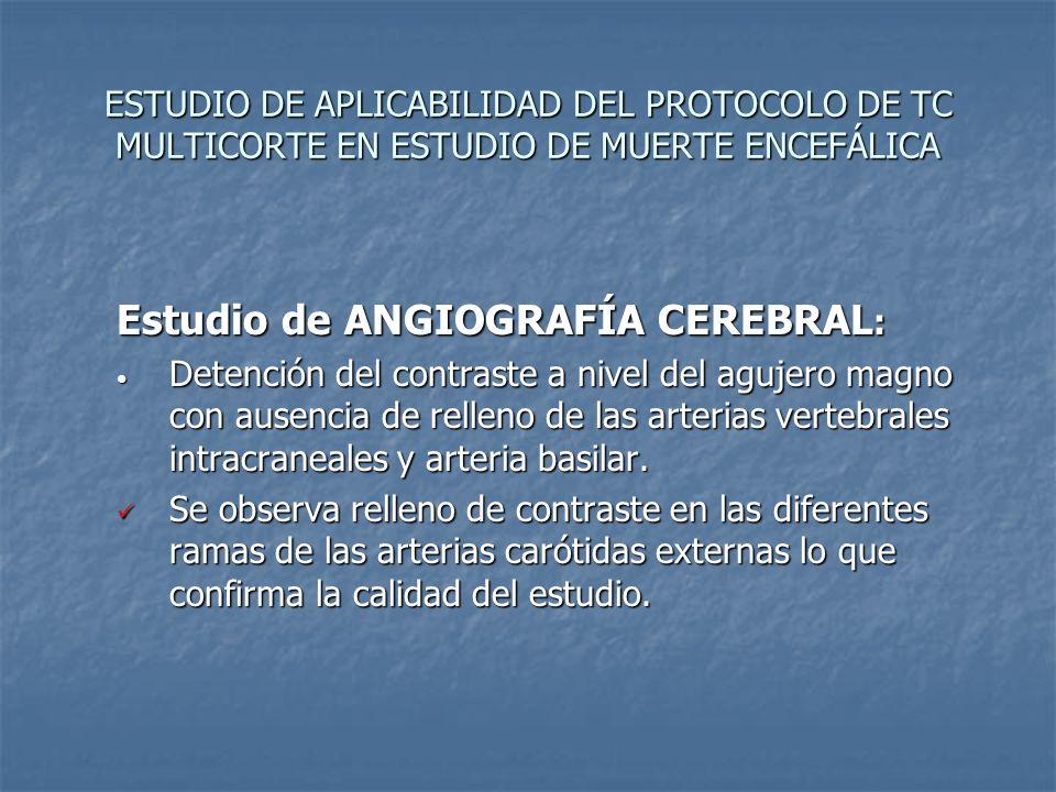 ESTUDIO DE APLICABILIDAD DEL PROTOCOLO DE TC MULTICORTE EN ESTUDIO DE MUERTE ENCEFÁLICA Estudio de ANGIOGRAFÍA CEREBRAL : Detención del contraste a ni