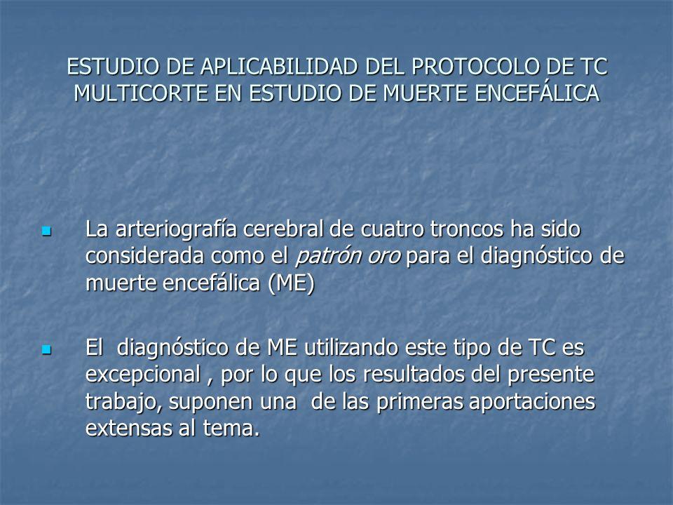 ESTUDIO DE APLICABILIDAD DEL PROTOCOLO DE TC MULTICORTE EN ESTUDIO DE MUERTE ENCEFÁLICA La arteriografía cerebral de cuatro troncos ha sido considerad
