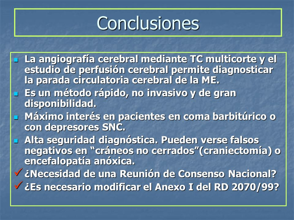 Conclusiones La angiografía cerebral mediante TC multicorte y el estudio de perfusión cerebral permite diagnosticar la parada circulatoria cerebral de