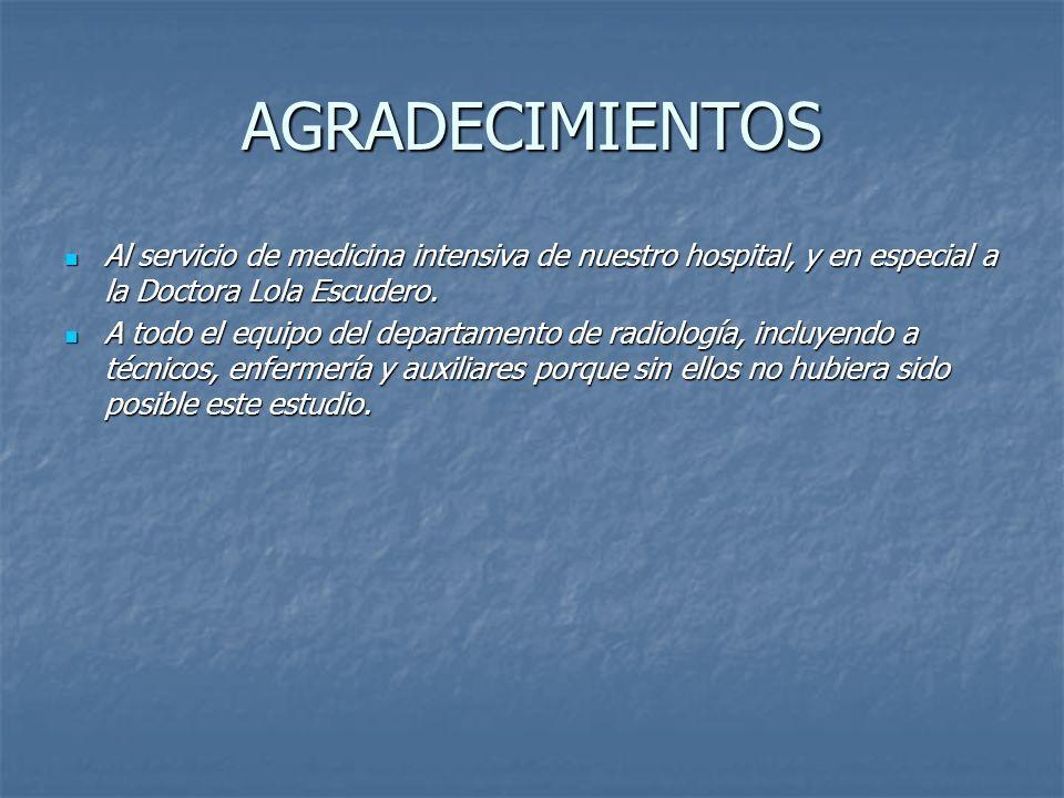 AGRADECIMIENTOS Al servicio de medicina intensiva de nuestro hospital, y en especial a la Doctora Lola Escudero. Al servicio de medicina intensiva de