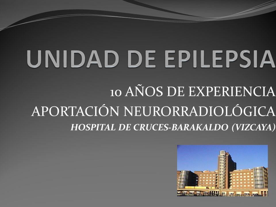10 AÑOS DE EXPERIENCIA APORTACIÓN NEURORRADIOLÓGICA HOSPITAL DE CRUCES-BARAKALDO (VIZCAYA)