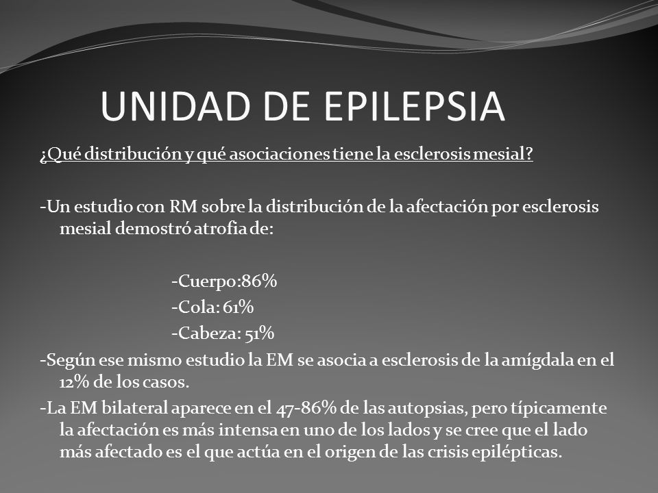 UNIDAD DE EPILEPSIA ¿Qué distribución y qué asociaciones tiene la esclerosis mesial? -Un estudio con RM sobre la distribución de la afectación por esc