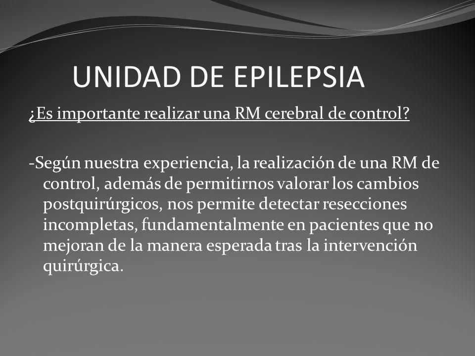 UNIDAD DE EPILEPSIA ¿Es importante realizar una RM cerebral de control? -Según nuestra experiencia, la realización de una RM de control, además de per