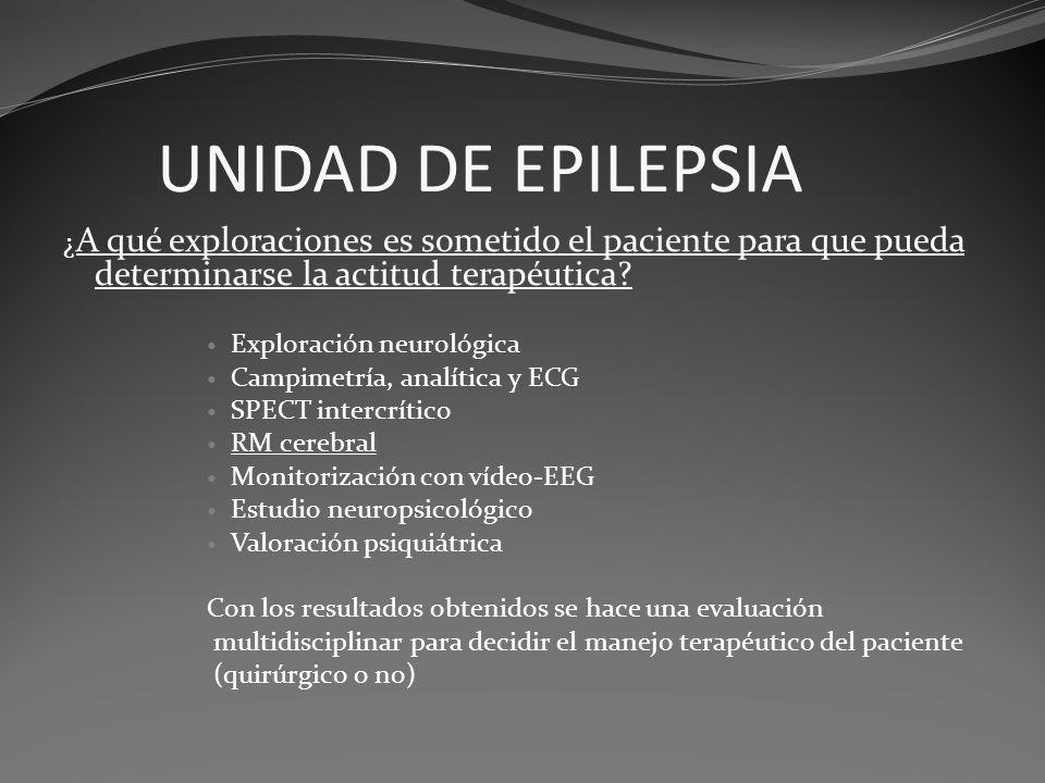 UNIDAD DE EPILEPSIA ¿ A qué exploraciones es sometido el paciente para que pueda determinarse la actitud terapéutica? Exploración neurológica Campimet