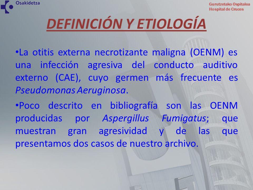 Gurutzetako Ospitalea Hospital de Cruces DEFINICIÓN Y ETIOLOGÍA La otitis externa necrotizante maligna (OENM) es una infección agresiva del conducto a