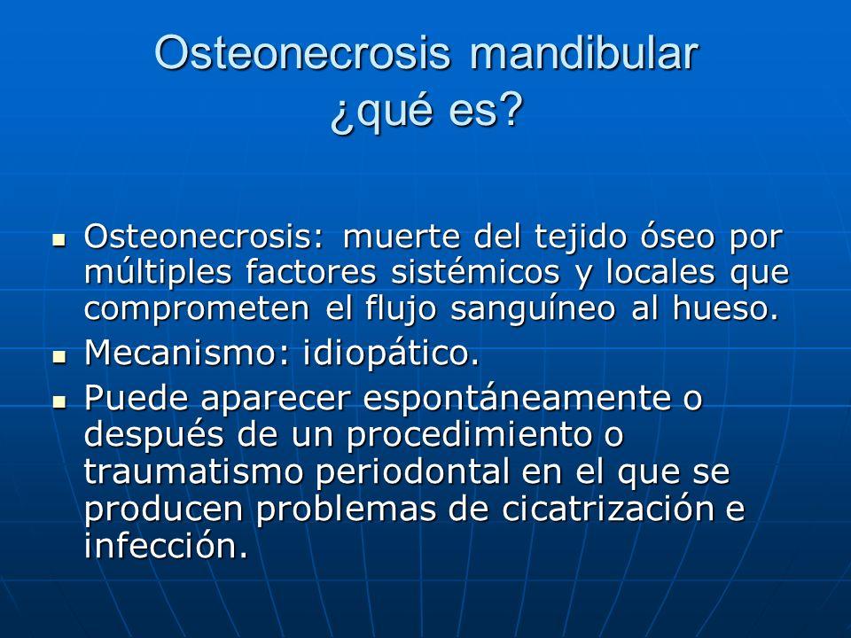 Osteonecrosis mandibular ¿qué es? Osteonecrosis: muerte del tejido óseo por múltiples factores sistémicos y locales que comprometen el flujo sanguíneo