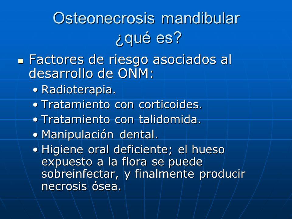 Osteonecrosis mandibular ¿qué es? Factores de riesgo asociados al desarrollo de ONM: Factores de riesgo asociados al desarrollo de ONM: Radioterapia.R