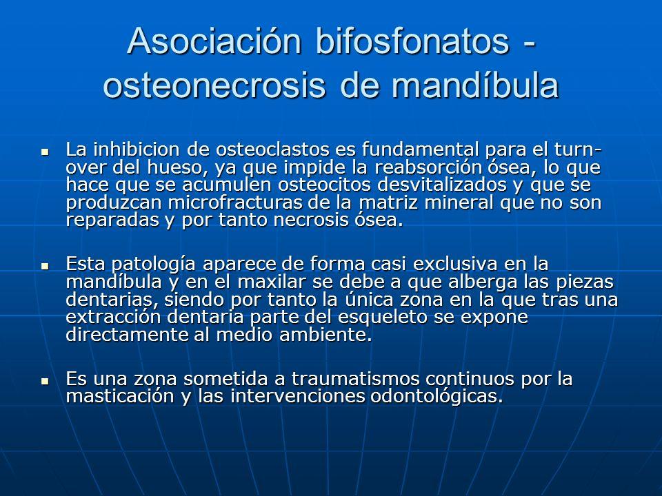 Asociación bifosfonatos - osteonecrosis de mandíbula La inhibicion de osteoclastos es fundamental para el turn- over del hueso, ya que impide la reabs