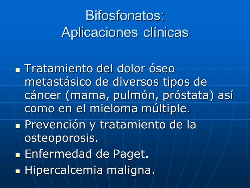 Bifosfonatos: Aplicaciones clínicas Tratamiento del dolor óseo metastásico de diversos tipos de cáncer (mama, pulmón, próstata) así como en el mieloma