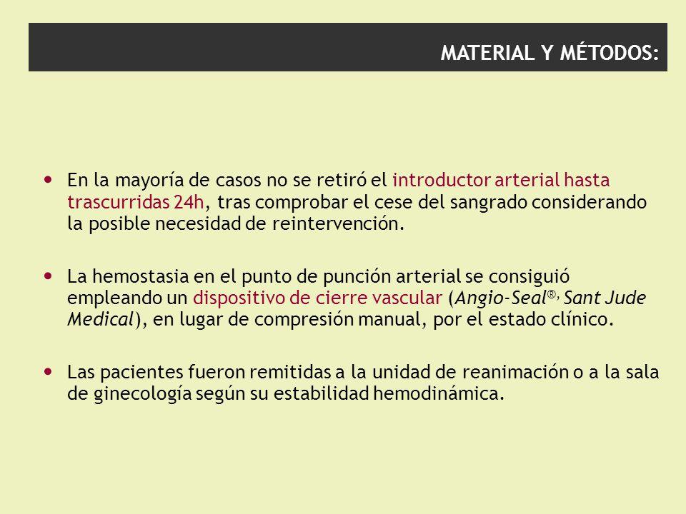 MATERIAL Y MÉTODOS: En la mayoría de casos no se retiró el introductor arterial hasta trascurridas 24h, tras comprobar el cese del sangrado consideran