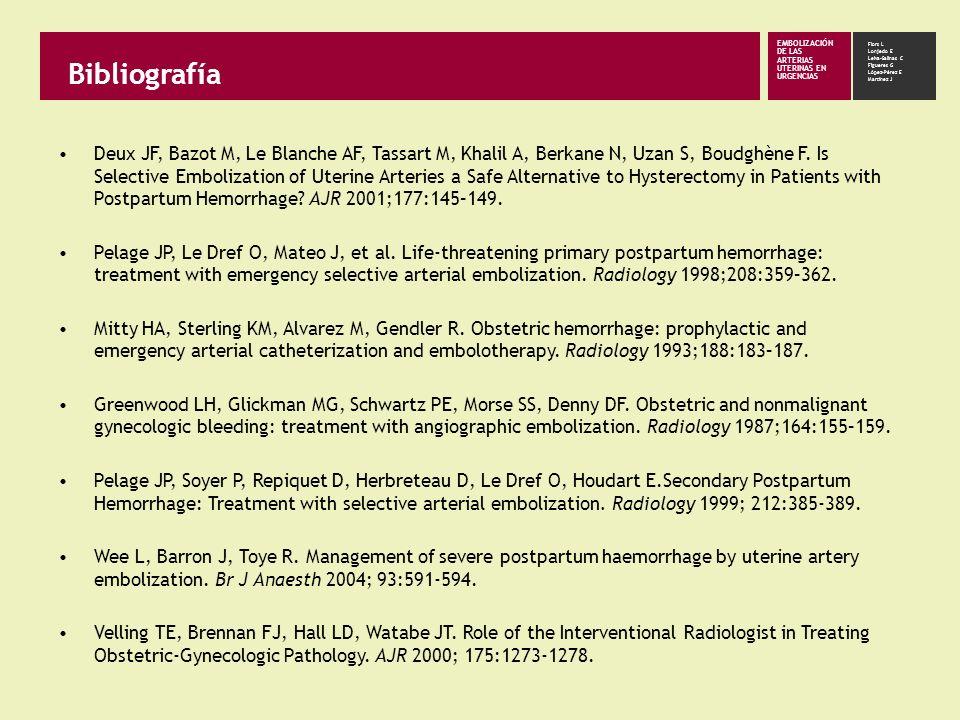 Bibliografía EMBOLIZACIÓN DE LAS ARTERIAS UTERINAS EN URGENCIAS Flors L Lonjedo E Leiva-Salinas C Figueres G López-Pérez E Martínez J Deux JF, Bazot M