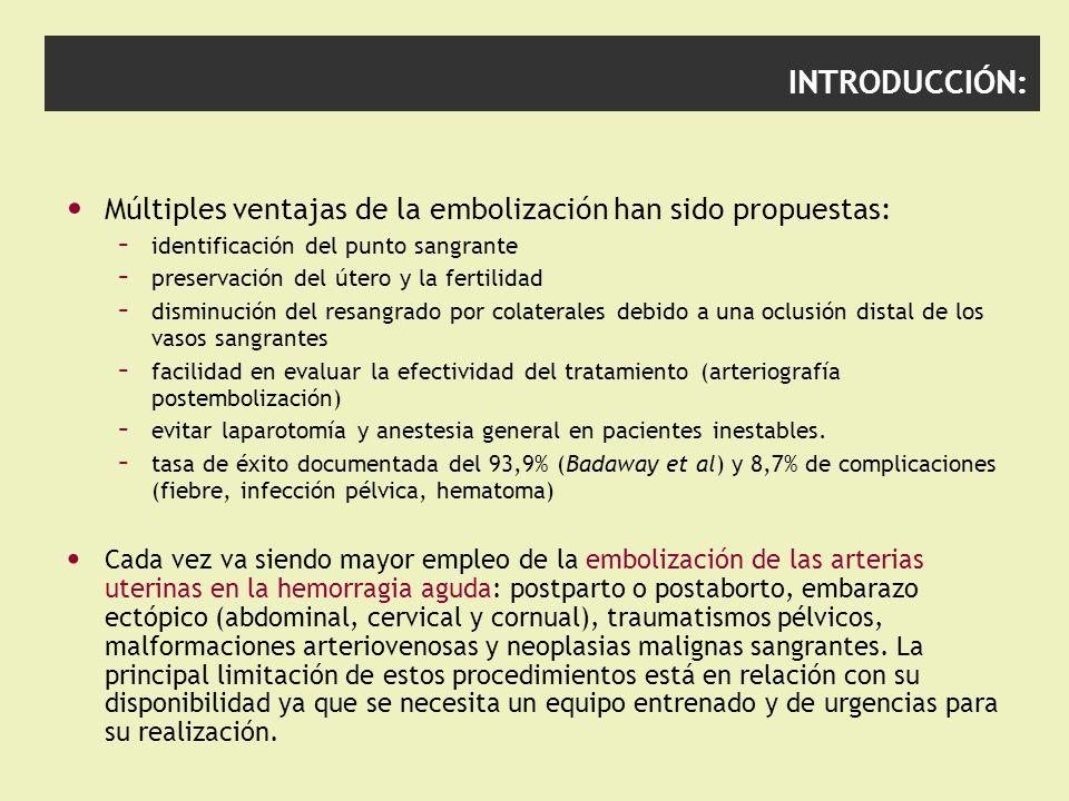 INTRODUCCIÓN: Múltiples ventajas de la embolización han sido propuestas: – identificación del punto sangrante – preservación del útero y la fertilidad