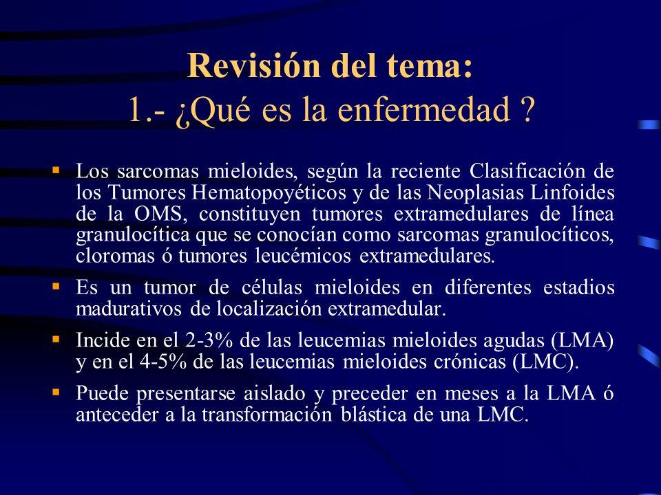 Revisión del tema: 1.- ¿Qué es la enfermedad ? Los sarcomas mieloides, según la reciente Clasificación de los Tumores Hematopoyéticos y de las Neoplas