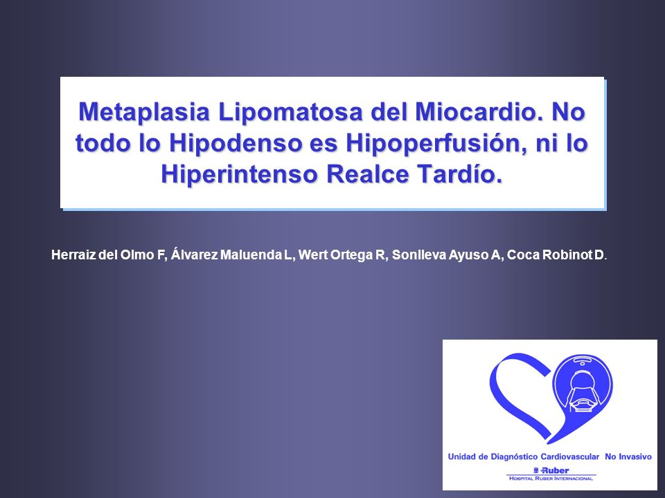 Metaplasia Lipomatosa del Miocardio. No todo lo Hipodenso es Hipoperfusión, ni lo Hiperintenso Realce Tardío. Herraiz del Olmo F, Álvarez Maluenda L,