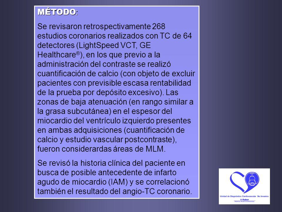 MÉTODO : Se revisaron retrospectivamente 268 estudios coronarios realizados con TC de 64 detectores (LightSpeed VCT, GE Healthcare ® ), en los que pre