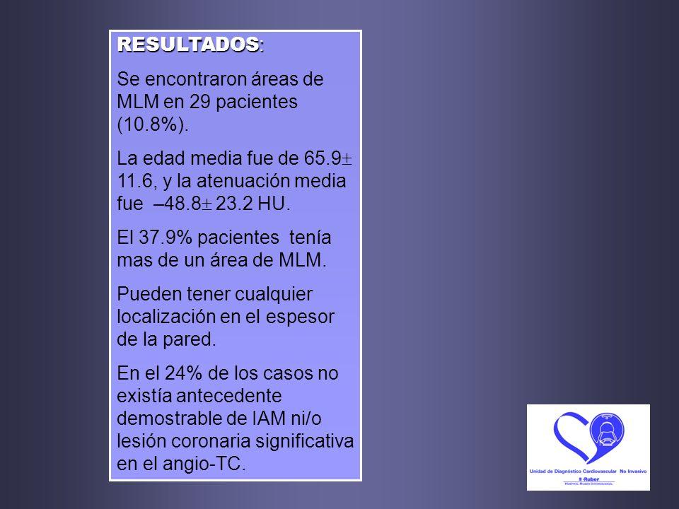 RESULTADOS : Se encontraron áreas de MLM en 29 pacientes (10.8%). La edad media fue de 65.9 11.6, y la atenuación media fue –48.8 23.2 HU. El 37.9% pa