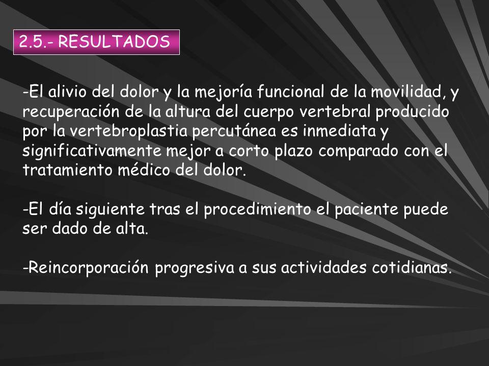 2.5.- RESULTADOS -El alivio del dolor y la mejoría funcional de la movilidad, y recuperación de la altura del cuerpo vertebral producido por la verteb