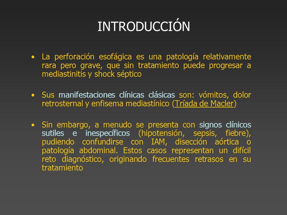 INTRODUCCIÓN La perforación esofágica es una patología relativamente rara pero grave, que sin tratamiento puede progresar a mediastinitis y shock sépt
